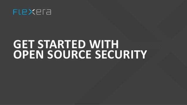 GET STARTED WITH OPEN SOURCE SECURITY