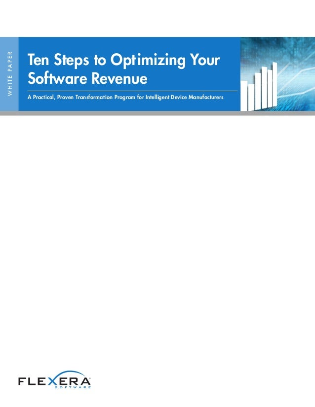 WHITEPAPER Ten Steps to Optimizing Your Software Revenue A Practical, Proven Transformation Program for Intelligent Device...