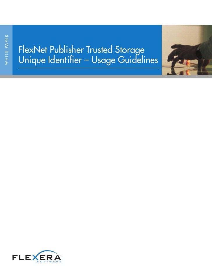 W H I T E PA P E R                     FlexNet Publisher Trusted Storage                     Unique Identifier – Usage Gui...