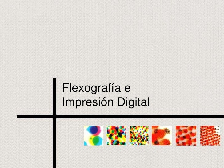 Flexografía eImpresión Digital<br />