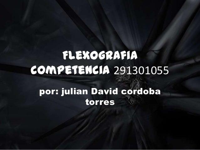Flexografiacompetencia 291301055 por: julian David cordoba            torres