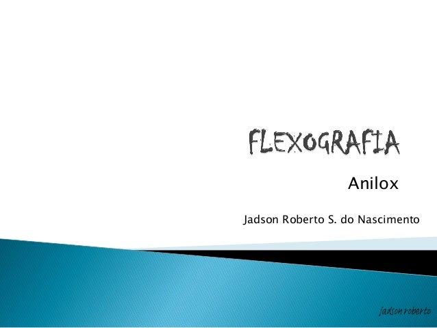 Anilox Jadson Roberto S. do Nascimento jadson roberto