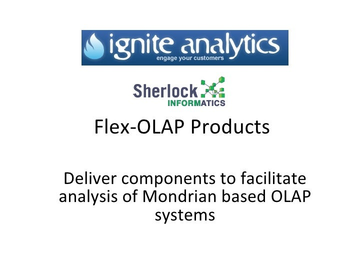 Flex-OLAP Products Deliver components to facilitate analysis of Mondrian based OLAP systems