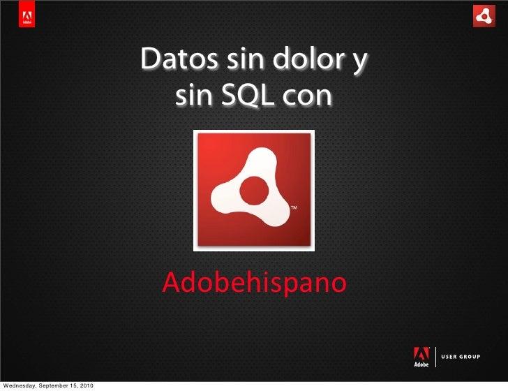 Datos sin dolor y                                   sin SQL con                                      Adobehispano   Wednes...