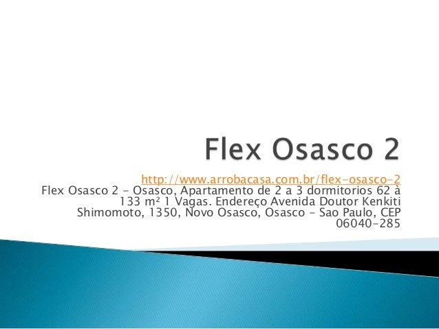 http://www.arrobacasa.com.br/flex-osasco-2Flex Osasco 2 - Osasco, Apartamento de 2 a 3 dormitorios 62 à             133 m²...