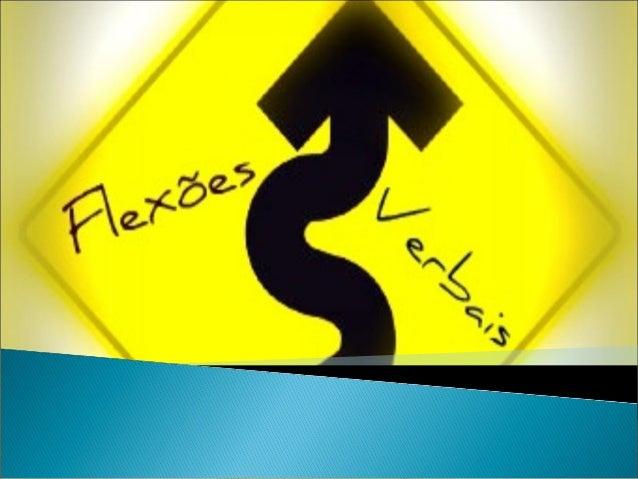    As flexões dos verbos são as variações que eles apresentam    para indicar número, pessoa, modo, tempo e voz. Neste   ...