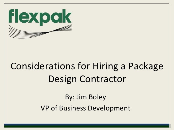 Considerations for Hiring a Package Design Contractor By: Jim Boley VP of Business Development