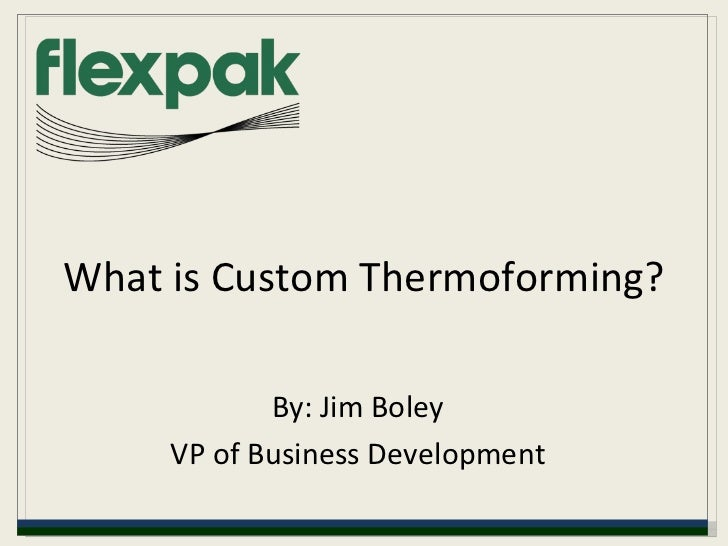 What is Custom Thermoforming? By: Jim Boley VP of Business Development