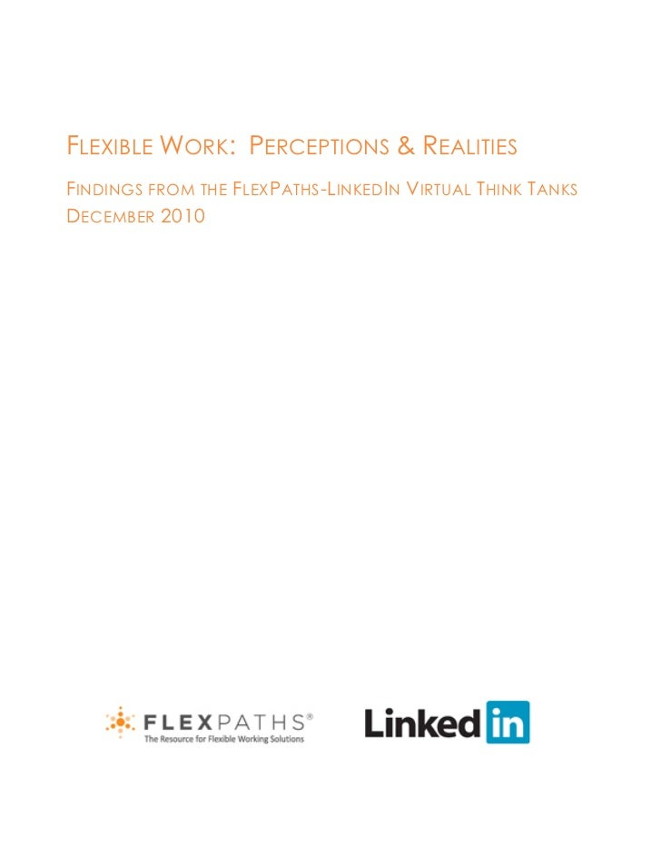 FLEXIBLE WORK: PERCEPTIONS & REALITIESFINDINGS FROM THE FLEX PATHS -LINKED IN VIRTUAL THINK TANKSDECEMBER 2010