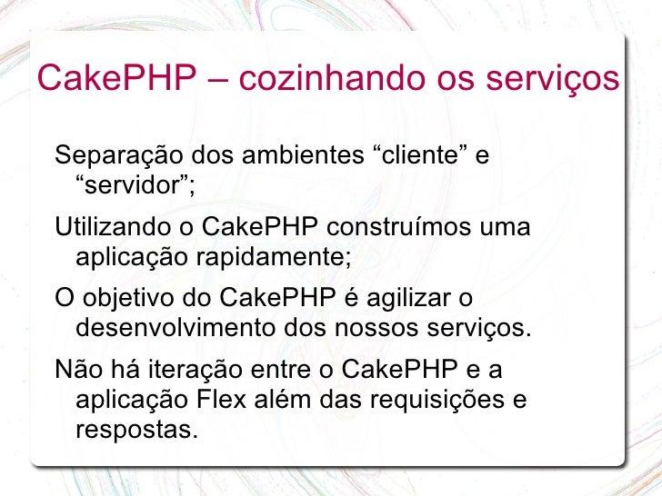"""CakePHP – cozinhando os serviços  Separação dos ambientes """"cliente"""" e  """"servidor""""; Utilizando o CakePHP construímos uma  a..."""