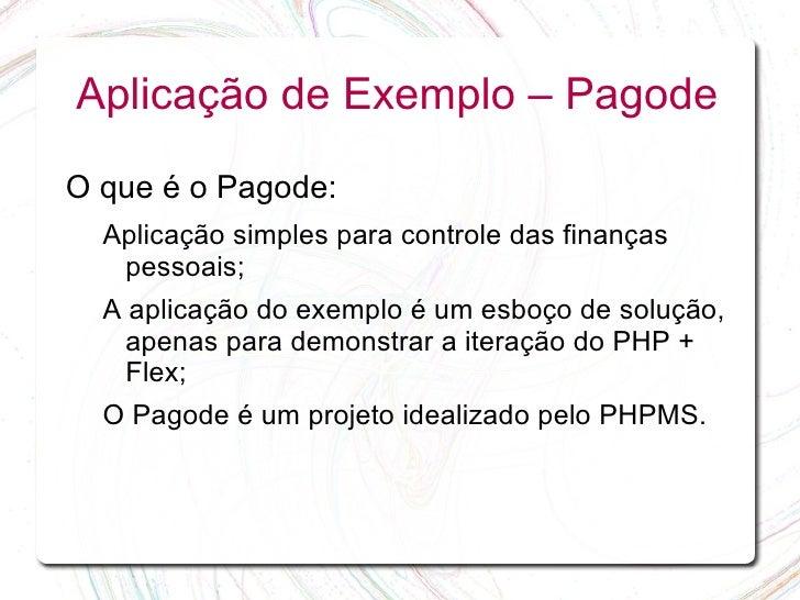 Aplicação de Exemplo – Pagode  O que é o Pagode:   Aplicação simples para controle das finanças    pessoais;   A aplicação...