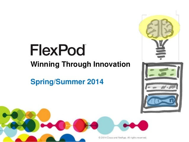 Cisco and NetApp Confidential. For Internal Use Only. Do Not Distribute. Winning Through Innovation Spring/Summer 2014 © 2...