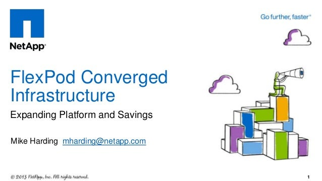 Expanding Platform and Savings FlexPod Converged Infrastructure 1 Mike Harding mharding@netapp.com