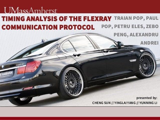 1 TIMING ANALYSIS OF THE FLEXRAY COMMUNICATION PROTOCOL presented by: CHENG SUN // YINGLAI YANG // YUNNING LI TRAIAN POP, ...