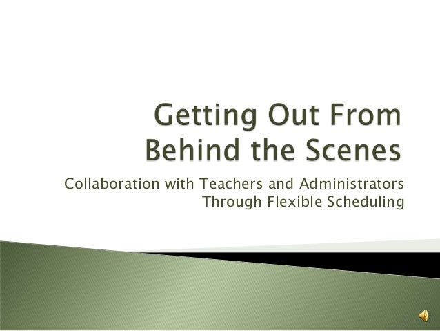 Collaboration with Teachers and Administrators                   Through Flexible Scheduling