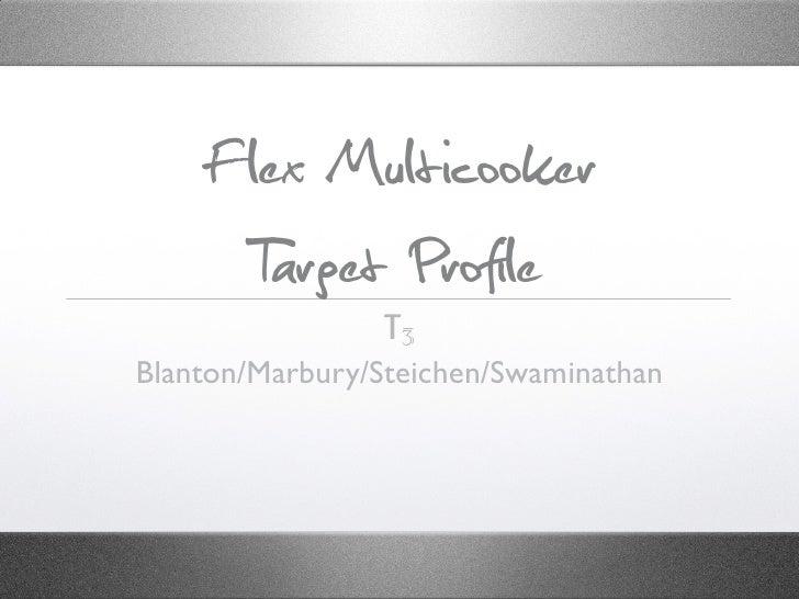 Flex Multicooker       Target Profile                 T3 Blanton/Marbury/Steichen/Swaminathan
