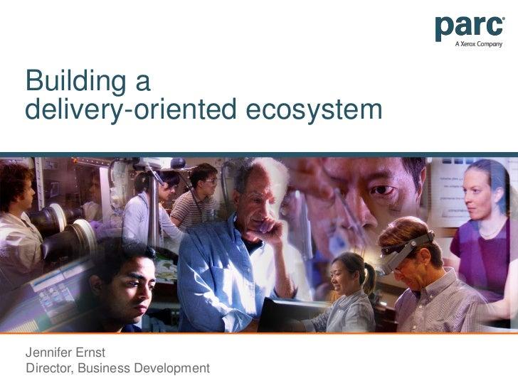 Building a delivery-oriented ecosystem<br />Jennifer ErnstDirector, Business Development<br />