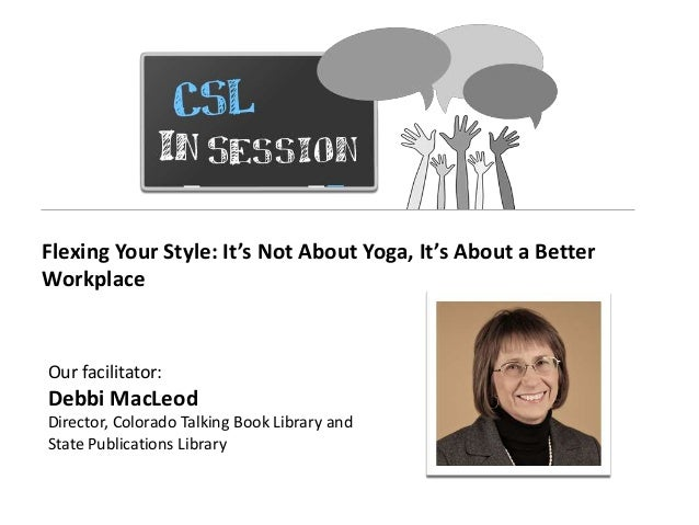 Flexing Your Style: It's Not About Yoga, It's About a BetterWorkplaceOur facilitator:Debbi MacLeodDirector, Colorado Talki...