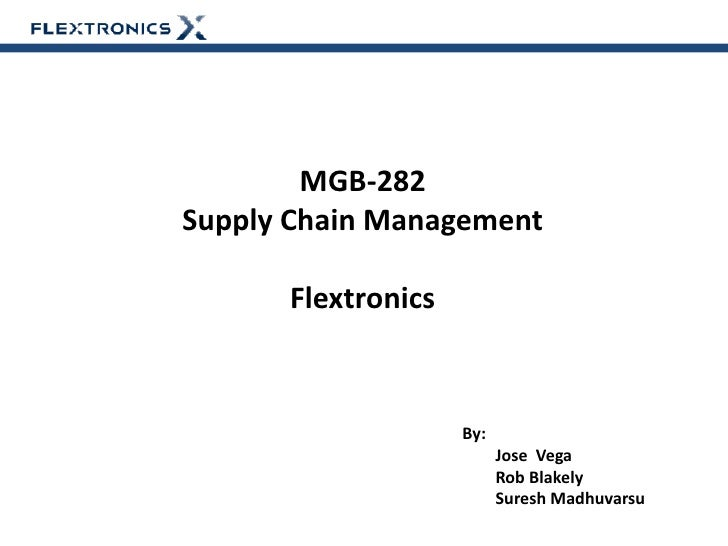 MGB-282Supply Chain Management      Flextronics                    By:                          Jose Vega                 ...