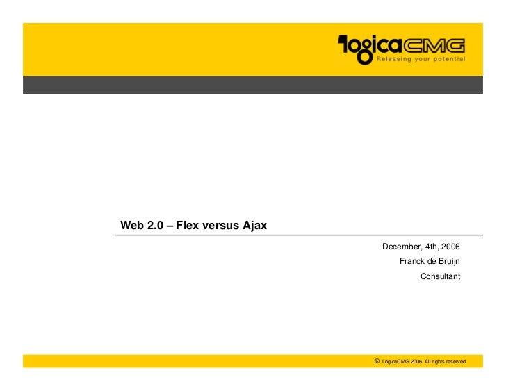 Web 2.0 – Flex versus Ajax                                  December, 4th, 2006                                         Fr...