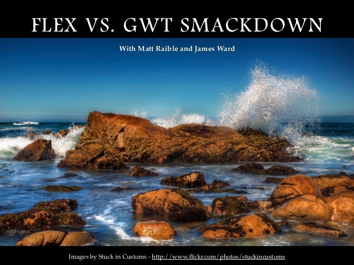 FLEX VS. GWT SMACKDOWN                   With Matt Raible and James Ward       Images by Stuck in Customs - http://www.flic...