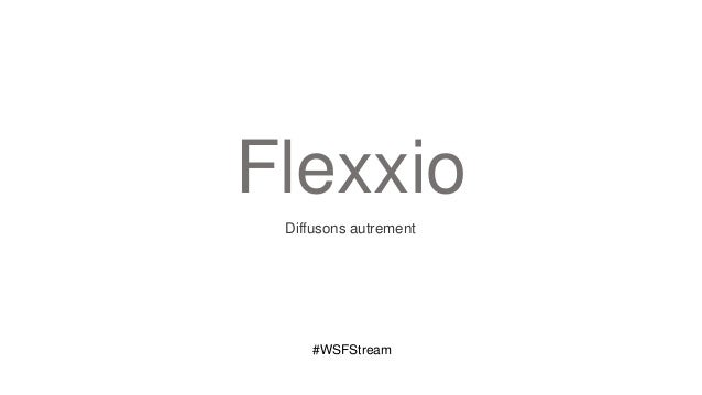 Flexxio Diffusons autrement     #WSFStream