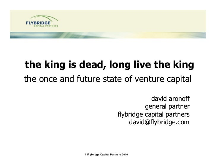 the king is dead, long live the kingthe once and future state of venture capital                                          ...