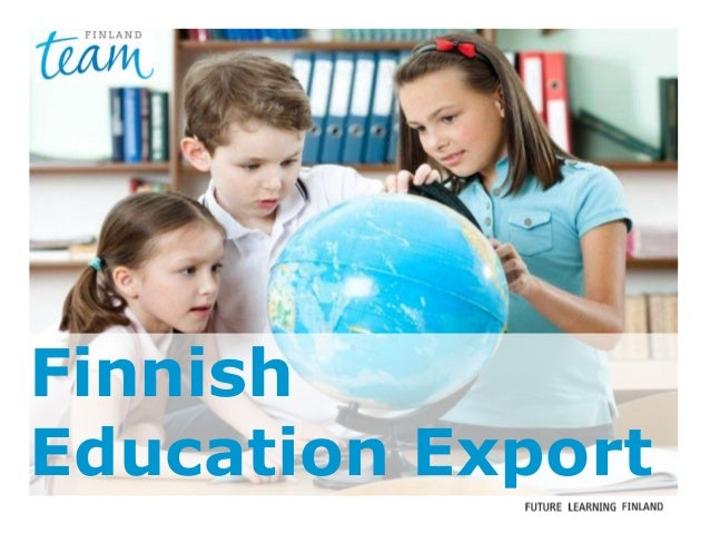 Future Learning Finland Boosting Finnish Education Business Finnish Education Export