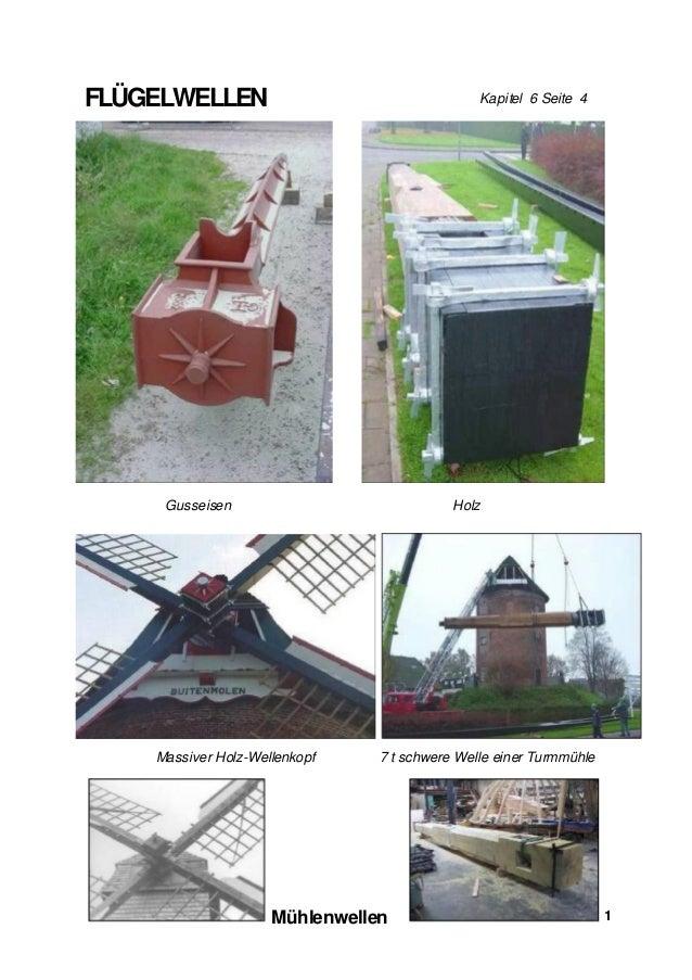 FLÜGELWELLEN  Kapitel 6 Seite 4  Gusseisen  Holz  Massiver Holz-Wellenkopf  7 t schwere Welle einer Turmmühle  Mühlenwelle...