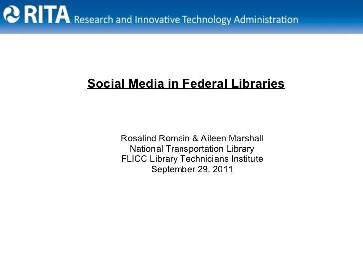 Social Media in Federal Libraries     Rosalind Romain & Aileen Marshall       National Transportation Library     FLICC Li...
