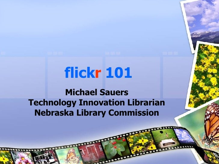 flick r   101 Michael Sauers Technology Innovation Librarian Nebraska Library Commission