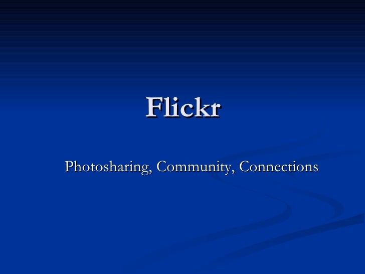 Flickr Photosharing, Community, Connections