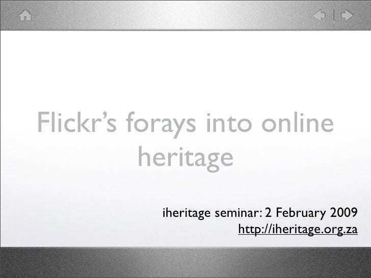 Flickr's forays into online           heritage            iheritage seminar: 2 February 2009                         http:...