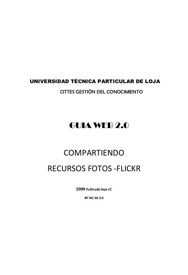 UNIVERSIDAD TÉCNICA PARTICULAR DE LOJACITTES GESTIÓN DEL CONOCIMIENTOGUIA WEB 2.0COMPARTIENDORECURSOS FOTOS ‐FLICKR2009 Pu...