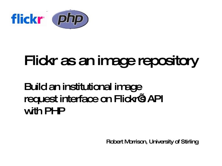 Flickr as an image repository Build an institutional image request interface on Flickr' API                             s ...
