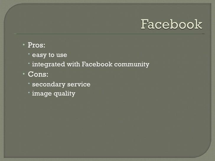 <ul><ul><li>Pros:  </li></ul></ul><ul><ul><ul><li>easy to use </li></ul></ul></ul><ul><ul><ul><li>integrated with Facebook...