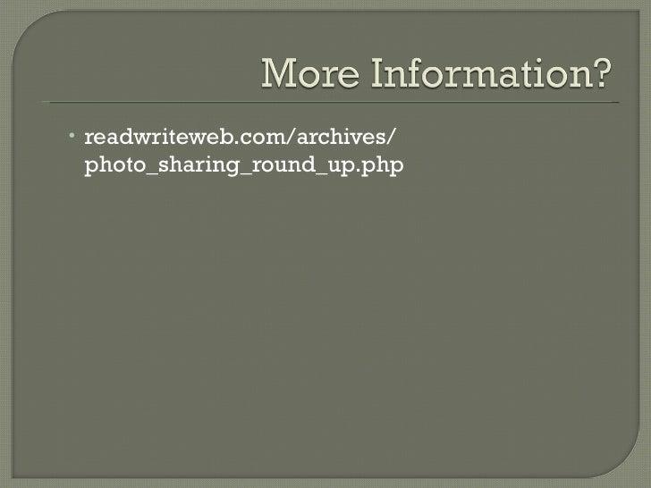 <ul><ul><li>readwriteweb.com/archives/ photo_sharing_round_up.php </li></ul></ul>