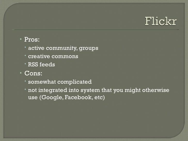<ul><ul><li>Pros:  </li></ul></ul><ul><ul><ul><li>active community, groups </li></ul></ul></ul><ul><ul><ul><li>creative co...