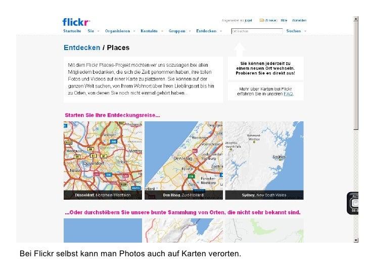 Bei Flickr selbst kann man Photos auch auf Karten verorten.