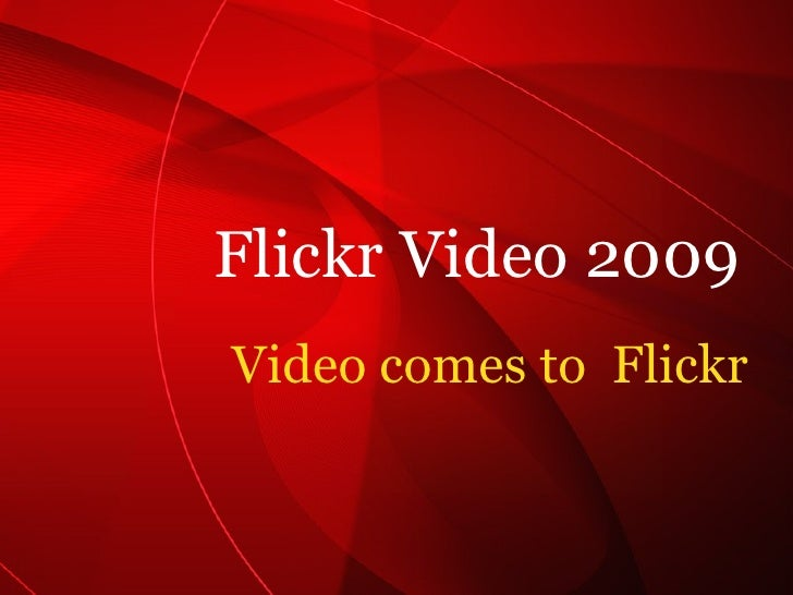 Video comes to  Flickr Flickr Video 2009
