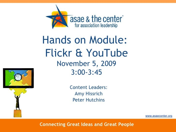 Content Leaders: Amy Hissrich Peter Hutchins Connecting Great Ideas and Great People www.asaecenter.org Hands on Module:  ...