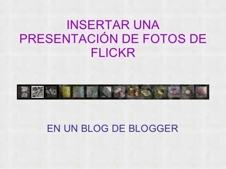 INSERTAR UNA PRESENTACIÓN DE FOTOS DE FLICKR EN UN BLOG DE BLOGGER
