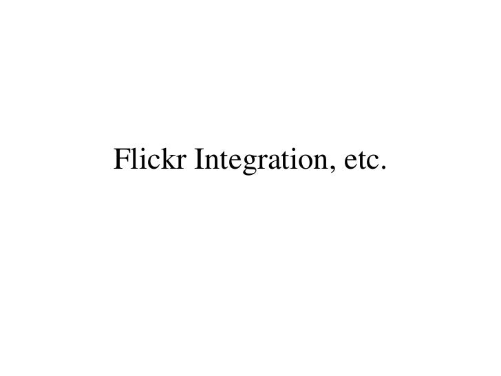Flickr Integration, etc.