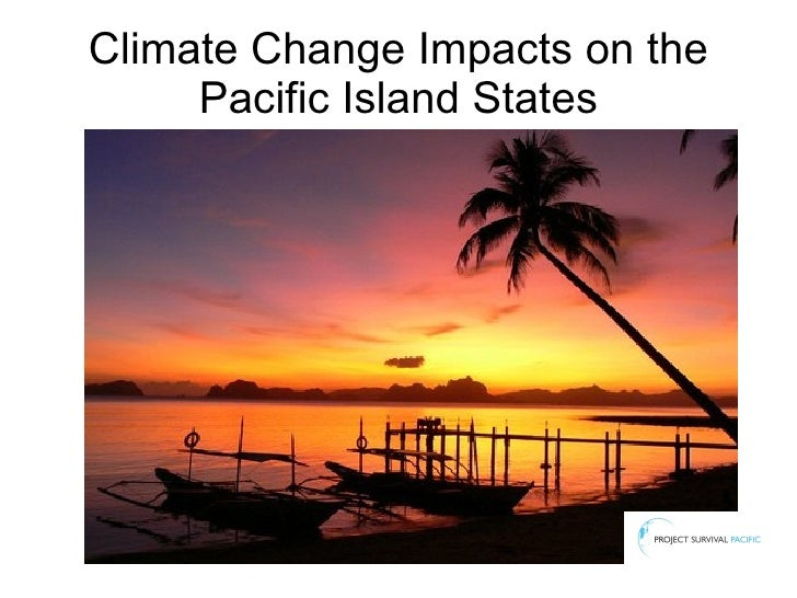Climate Change Impacts on the Pacific Island States