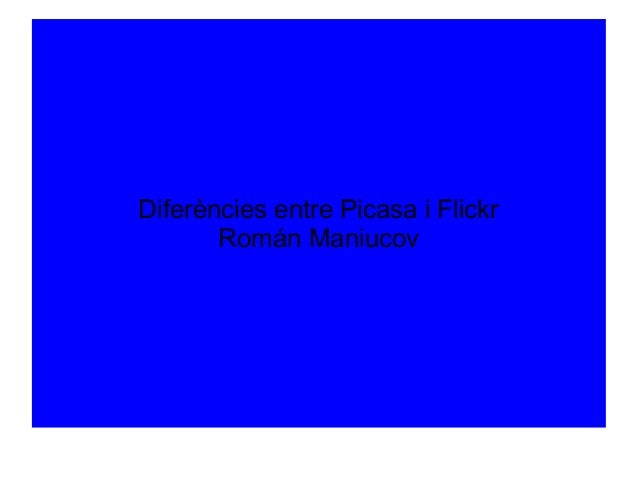 Diferències entre Picasa i Flickr Román Maniucov