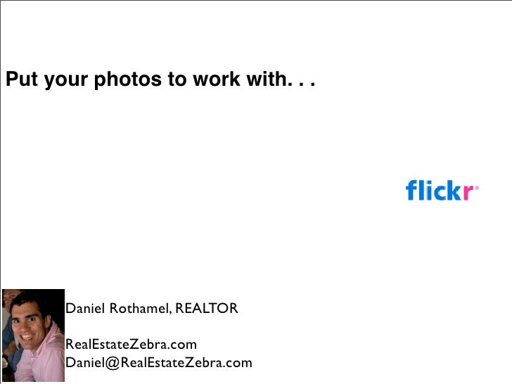 Put your photos to work with. . .           Daniel Rothamel, REALTOR        RealEstateZebra.com       Daniel@RealEstateZeb...