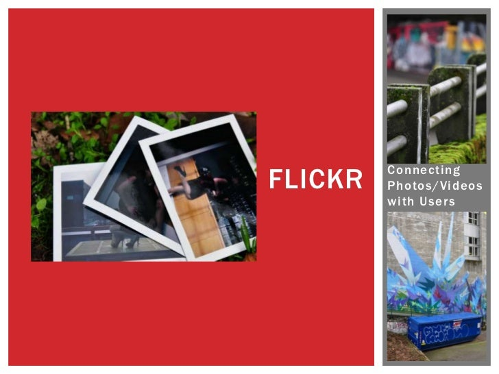 FLICKR   Connecting         Photos/Videos         with Users