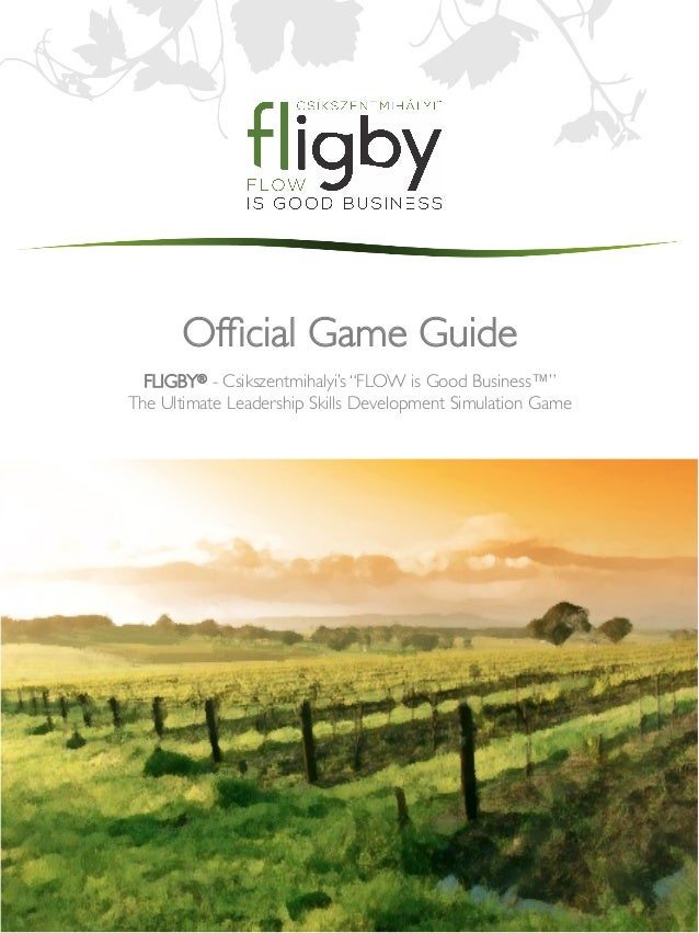 "Official Game Guide   FLIGBY® - Csikszentmihalyi's ""FLOW is Good Business™"" The Ultimate Leadership Skills Development Simu..."