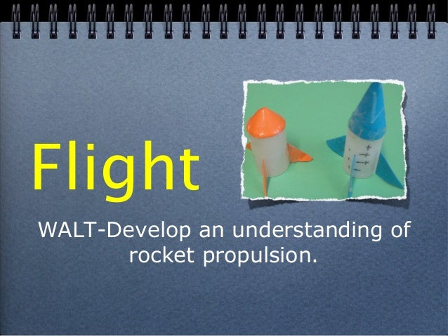 FlightWALT-Develop an understanding ofrocket propulsion.