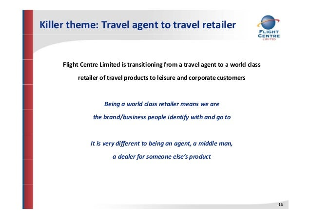 Killer theme: Travel agent to travel retailer Flight Centre Limited is transitioning from a travel agent to a world class ...